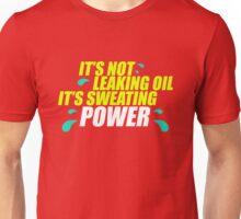 It's not leaking oil, it's sweating power (5) Unisex T-Shirt