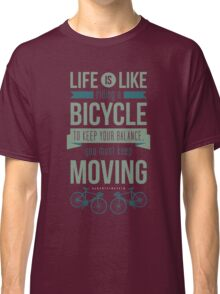 Life is Like Riding a Bicycle - Motivational Biking Cycling T shirt Classic T-Shirt