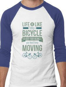 Life is Like Riding a Bicycle - Motivational Biking Cycling T shirt Men's Baseball ¾ T-Shirt