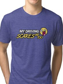 My driving scares me too (1) Tri-blend T-Shirt