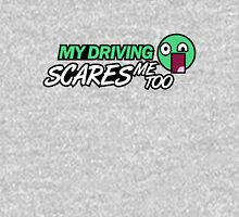 My driving scares me too (2) Unisex T-Shirt
