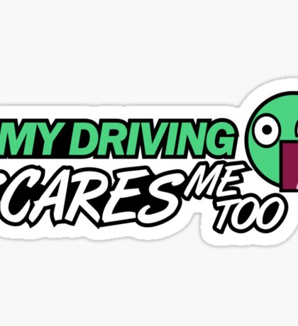My driving scares me too (2) Sticker