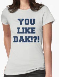 You Like Dak !?! #CowboysNation #DallasCowboys  Womens Fitted T-Shirt