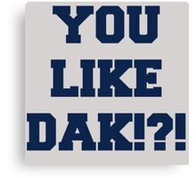 You Like Dak !?! #CowboysNation #DallasCowboys  Canvas Print