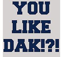 You Like Dak !?! #CowboysNation #DallasCowboys  Photographic Print