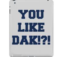 You Like Dak !?! #CowboysNation #DallasCowboys  iPad Case/Skin