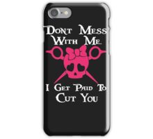 Don't Mess With Me - I get Paid to Cut You Tee, Hairstylist Hairdresser T-shirts gifts iPhone Case/Skin