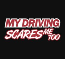 My driving scares me too (4) T-Shirt