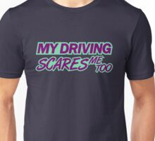 My driving scares me too (5) Unisex T-Shirt