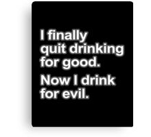Funny Saying - I quit drinking Canvas Print