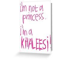 I`m Not A Princess. I`m A Khaleesi! Greeting Card
