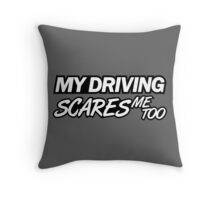 My driving scares me too (6) Throw Pillow