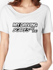 My driving scares me too (6) Women's Relaxed Fit T-Shirt