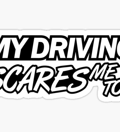 My driving scares me too (6) Sticker