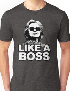 Hillary Clinton Like a Boss Unisex T-Shirt