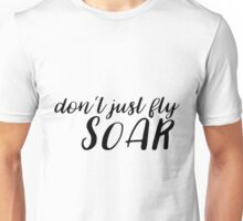 Don't just fly. Soar! Unisex T-Shirt