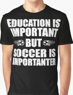 Education Is Important But Soccer Is Importanter,Funny Soccer Lovers,Soccer Player Graphic T-Shirt