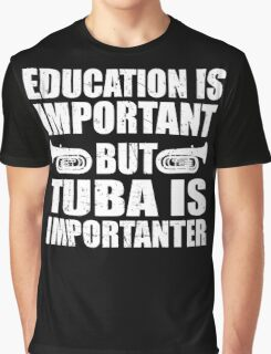 Education Is Important But Tuba Is Importanter,Funny Musician Graphic T-Shirt