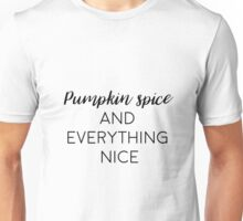 Pumpkin spice and everything nice! Unisex T-Shirt