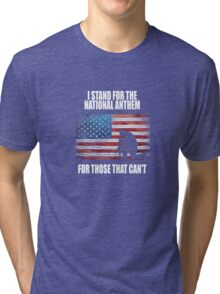I Stand For The National Anthem Tri-blend T-Shirt