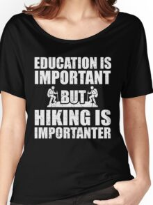 Education Is Important But Hiking Is Importanter, Funny, Hiking Lovers,Gift Women's Relaxed Fit T-Shirt