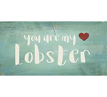 You Are My Lobster Photographic Print