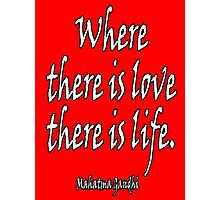 LOVE, LIFE, Mahatma, Gandhi, Where there is love there is life. on RED Photographic Print