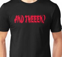 And Theeen? Dude Where's My Car Quote Unisex T-Shirt