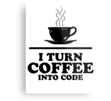 I turn coffee into Code Metal Print