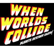 When Worlds Collide titles Photographic Print