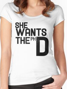She wants the PH D Women's Fitted Scoop T-Shirt