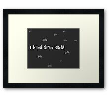 I Killed Sirius Black! Framed Print