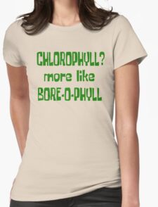 Chlorophyll? More Like Bore-O-Phyll - Billy Madison Quote Womens Fitted T-Shirt