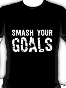 Smash Your Goals - White T-Shirt