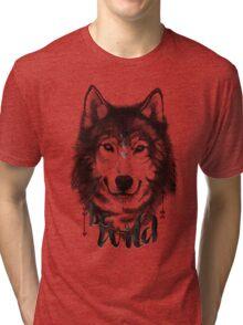 Be Wild. Tri-blend T-Shirt