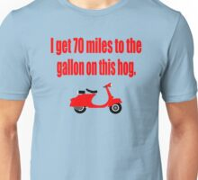 Dumb And Dumber - I Get 70 Miles To The Gallon On This Hog Unisex T-Shirt