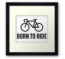 Born To Ride (Racing Bicycle / Bike / Black) Framed Print