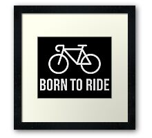 Born To Ride (Racing Bicycle / Bike / White) Framed Print