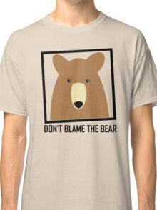 DON'T BLAME THE GRIZZLY BEAR Classic T-Shirt