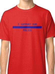I support our police Classic T-Shirt