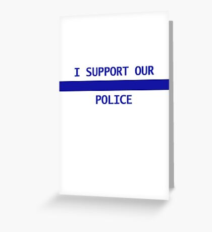 I support our police Greeting Card