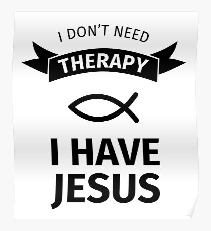 I don't need therapy, I have Jesus Poster