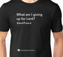 What am I giving up for Lent Unisex T-Shirt