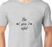 Be you tiful  Unisex T-Shirt