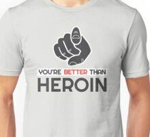 Better Than Heroin Unisex T-Shirt