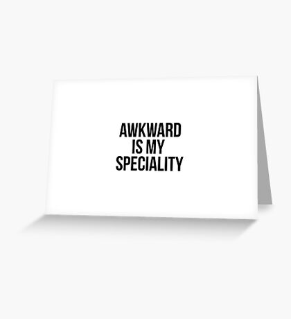 Awkward is my speciality Greeting Card