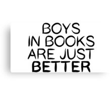 Boys in Books Are Just BETTER Canvas Print