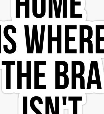Home Is Where The Bra Isn't Sticker