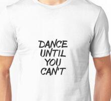Dance Until You Can't Unisex T-Shirt