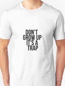 Don't Grow Up - It's a TRAP Unisex T-Shirt